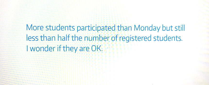 """""""More students participated than Monday but still less than half the number of registered students. I wonder if they are OK."""" --Dr. Jennifer Quinn, professor of mathematics, UW Tacoma."""